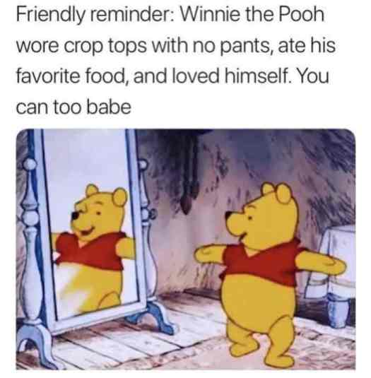 l-33428-friendly-reminder-winnie-the-pooh-wore-crop-tops-with-no-pants-ate-his-favorite-food-and-loved-himself-you-can-too-babe
